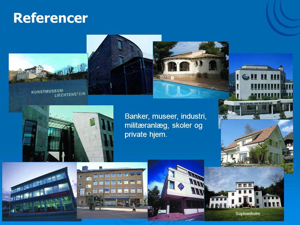 Referencer Banker, museer, industri, militæranlæg, skoler og private hjem. Sophienholm
