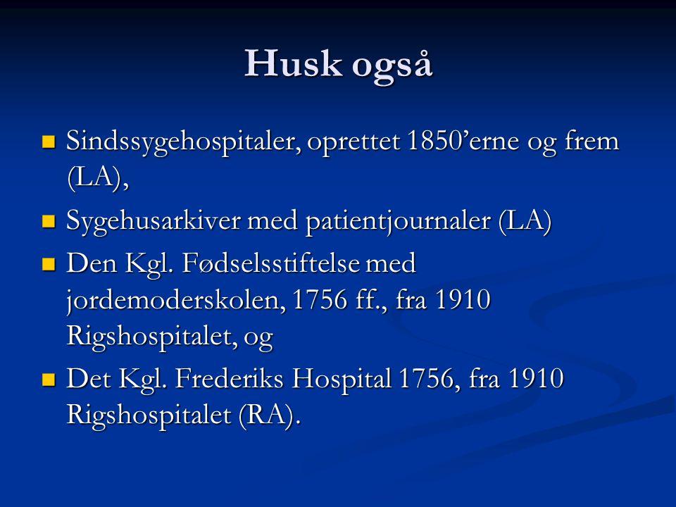 Husk også Sindssygehospitaler, oprettet 1850'erne og frem (LA),