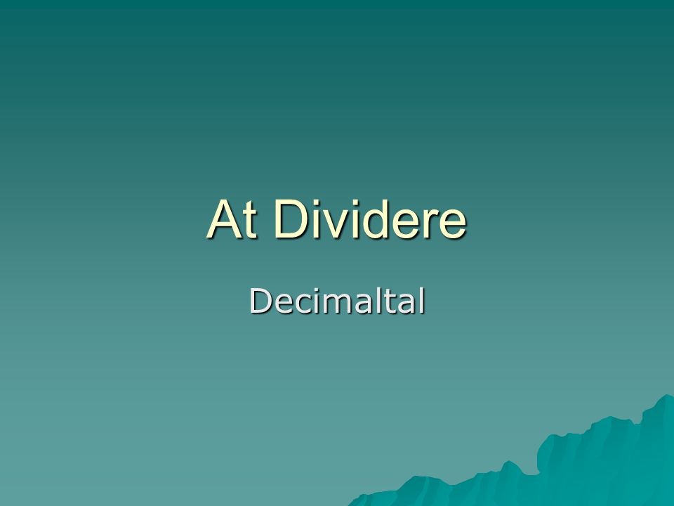 At Dividere Decimaltal
