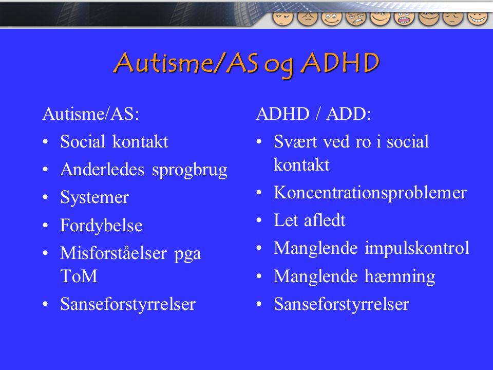 Autisme/AS og ADHD Autisme/AS: Social kontakt Anderledes sprogbrug