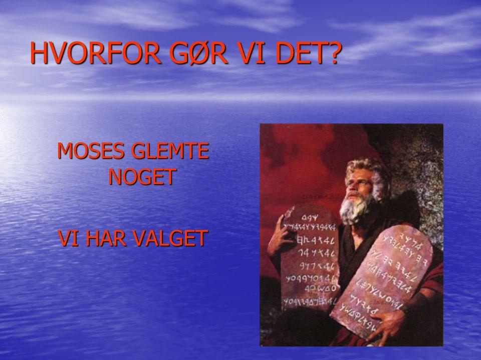 HVORFOR GØR VI DET MOSES GLEMTE NOGET VI HAR VALGET