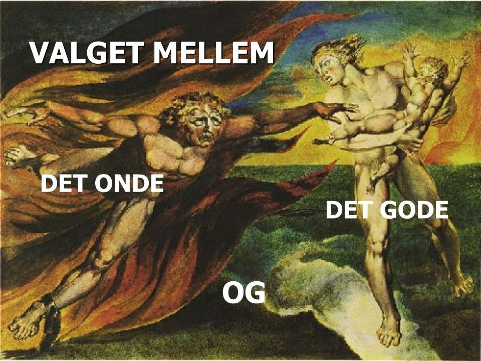 VALGET MELLEM DET ONDE DET GODE OG