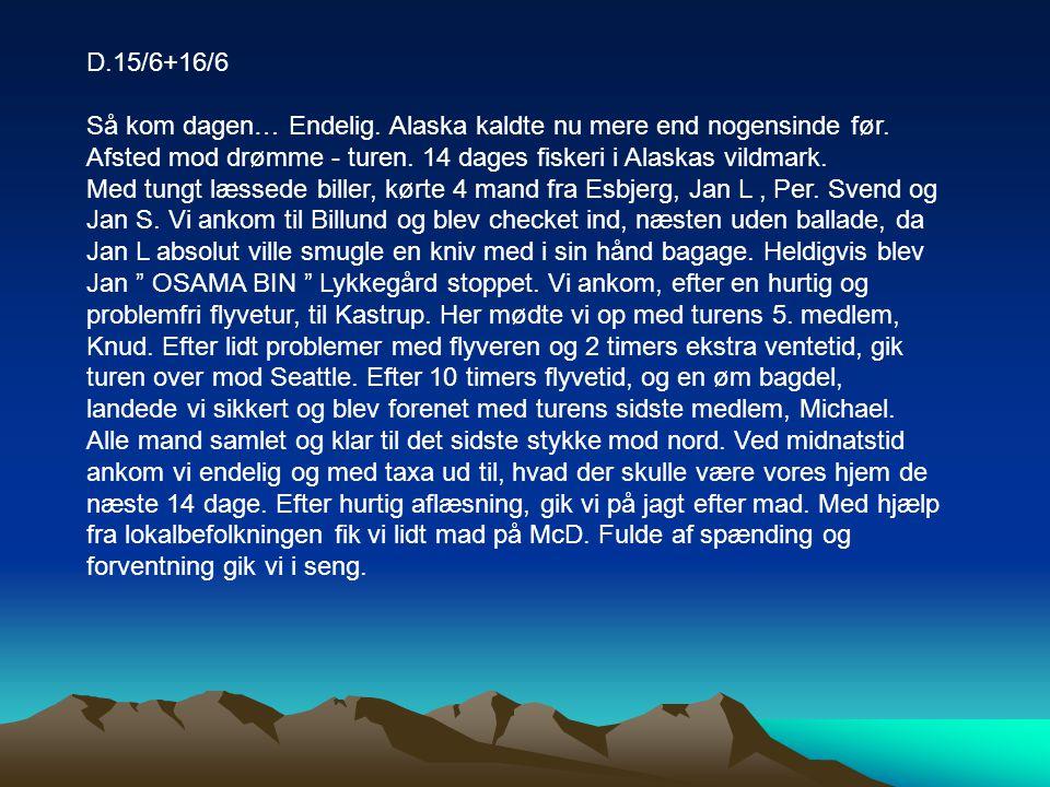 D.15/6+16/6 Så kom dagen… Endelig. Alaska kaldte nu mere end nogensinde før. Afsted mod drømme - turen. 14 dages fiskeri i Alaskas vildmark.