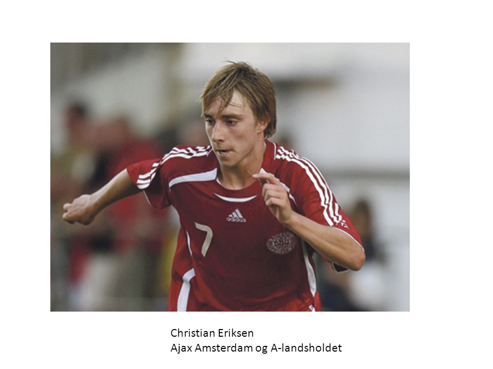 Christian Eriksen Ajax Amsterdam og A-landsholdet