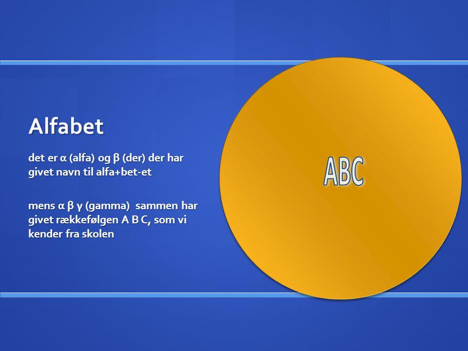 Alfabet det er α (alfa) og β (der) der har givet navn til alfa+bet-et.