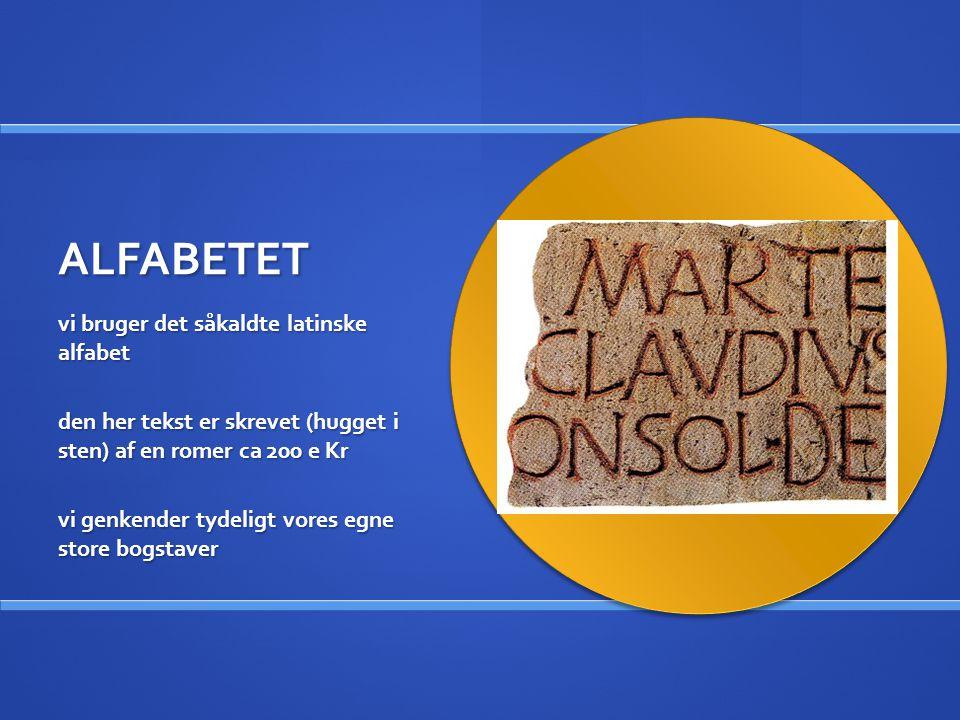 ALFABETET vi bruger det såkaldte latinske alfabet