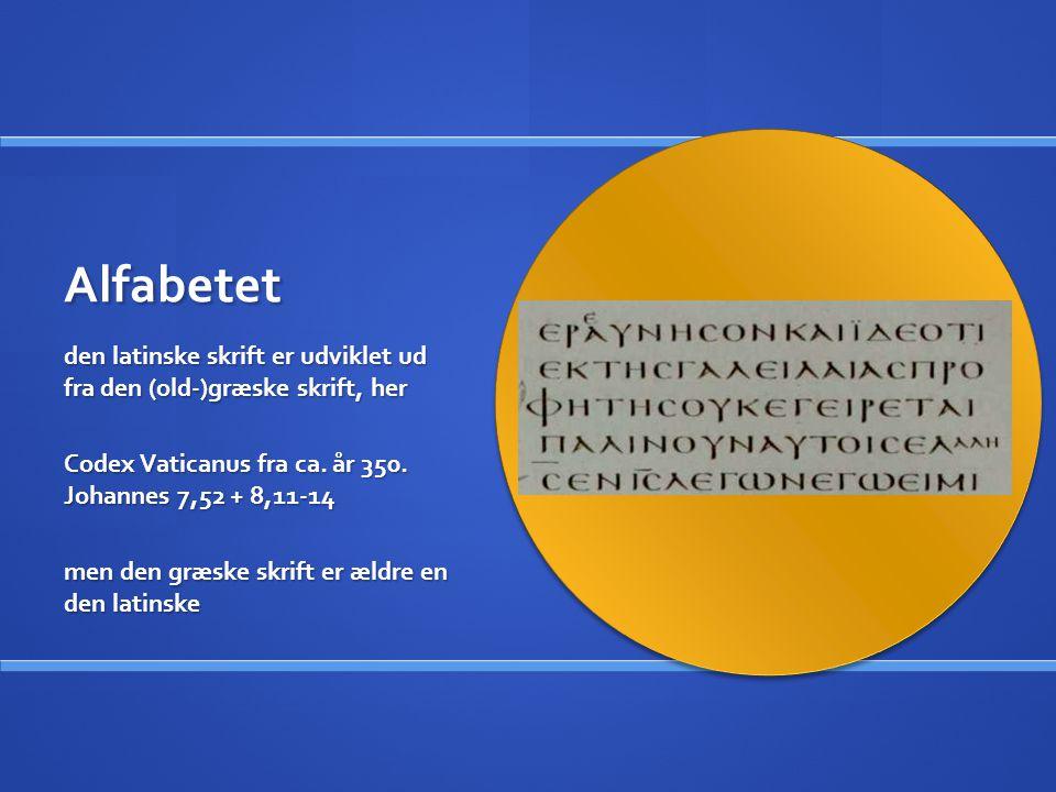 Alfabetet den latinske skrift er udviklet ud fra den (old-)græske skrift, her. Codex Vaticanus fra ca. år 350. Johannes 7,52 + 8,11-14.