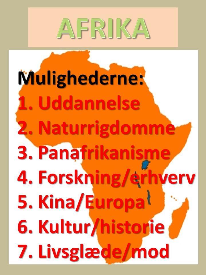 AFRIKA Mulighederne: 1. Uddannelse 2. Naturrigdomme 3. Panafrikanisme