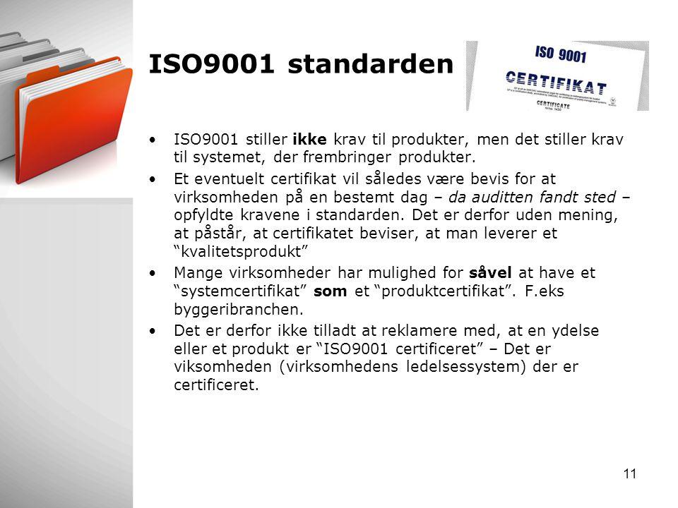 ISO9001 standarden ISO9001 stiller ikke krav til produkter, men det stiller krav til systemet, der frembringer produkter.