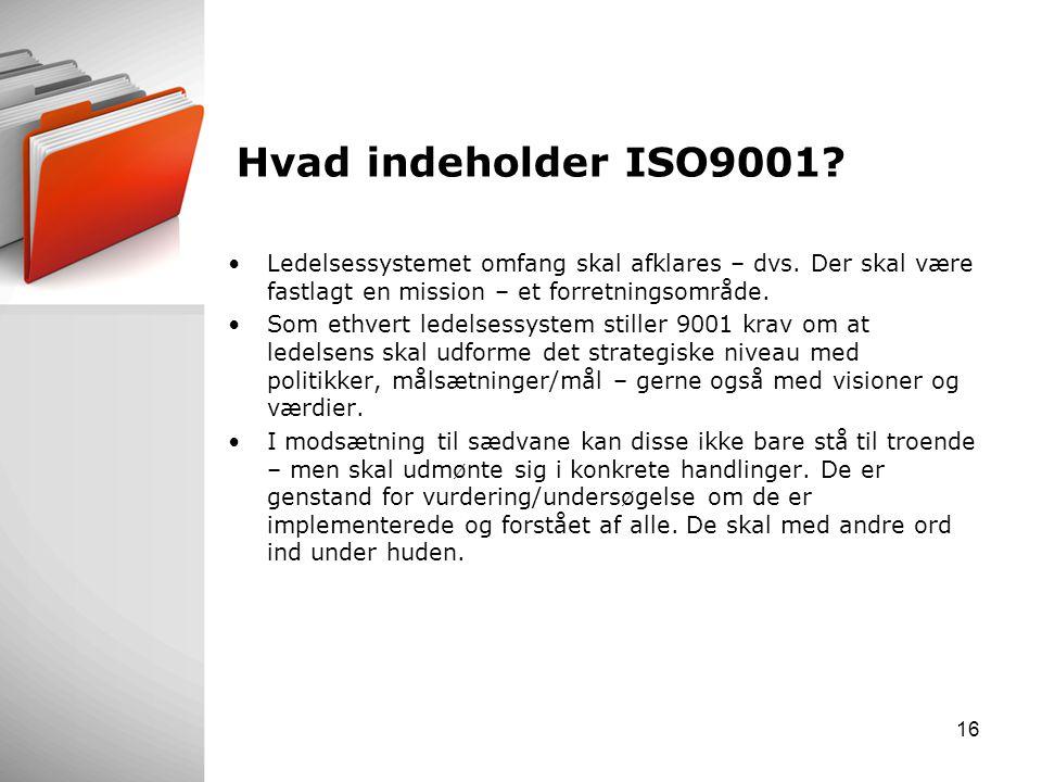 Hvad indeholder ISO9001 Ledelsessystemet omfang skal afklares – dvs. Der skal være fastlagt en mission – et forretningsområde.
