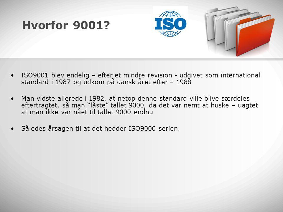 Hvorfor 9001 ISO9001 blev endelig – efter et mindre revision - udgivet som international standard i 1987 og udkom på dansk året efter – 1988.