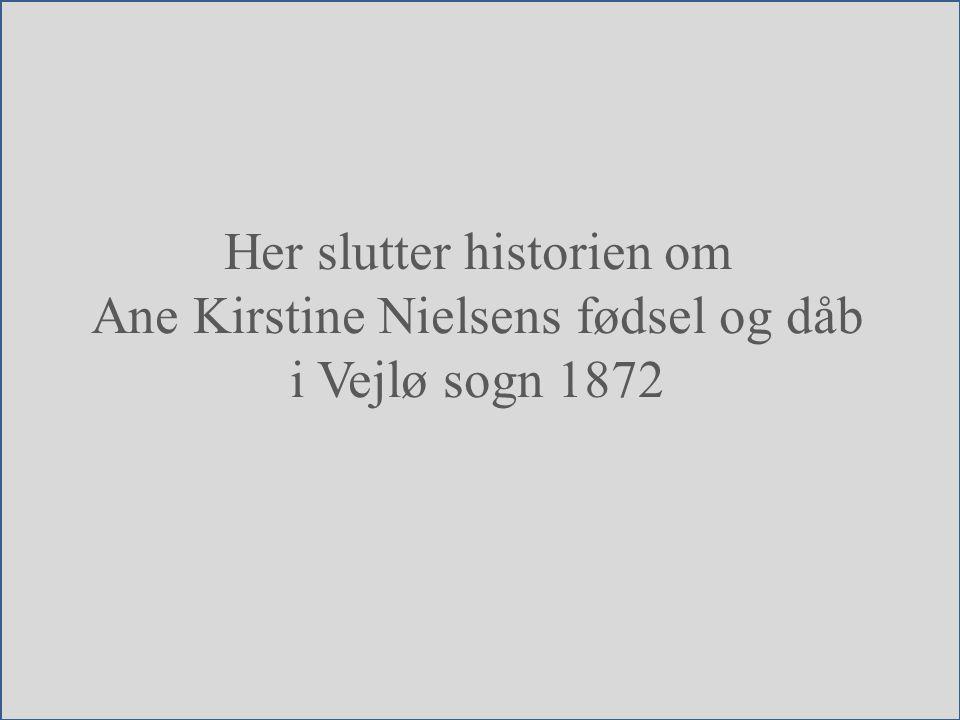Her slutter historien om Ane Kirstine Nielsens fødsel og dåb