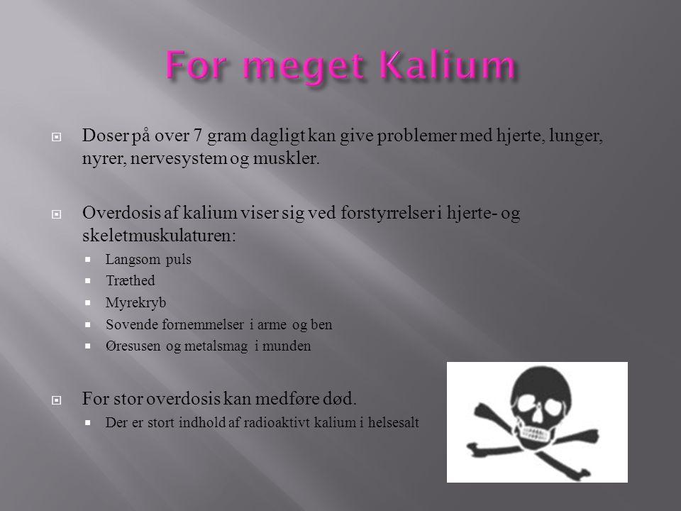 For meget Kalium Doser på over 7 gram dagligt kan give problemer med hjerte, lunger, nyrer, nervesystem og muskler.