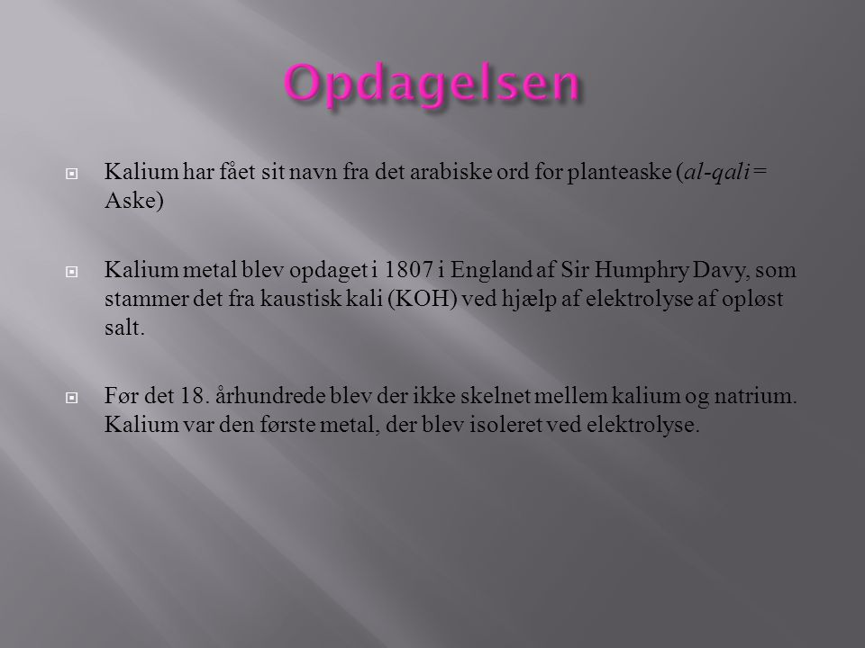 Opdagelsen Kalium har fået sit navn fra det arabiske ord for planteaske (al-qali = Aske)