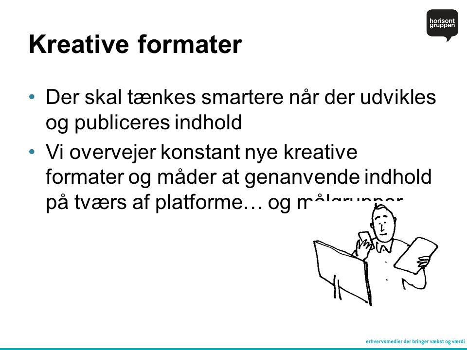 Kreative formater Der skal tænkes smartere når der udvikles og publiceres indhold.
