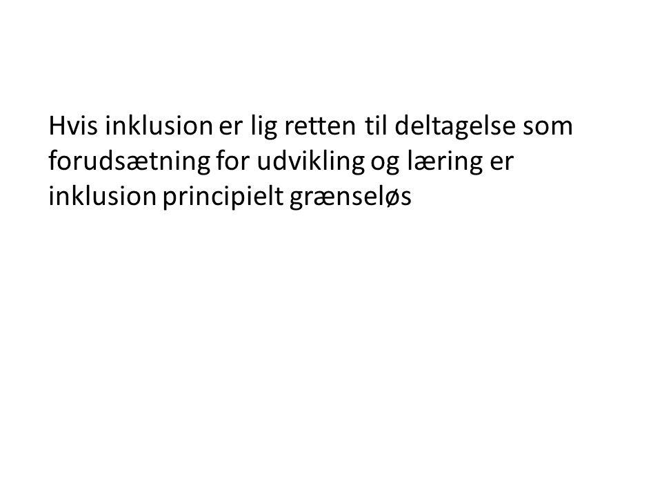 Hvis inklusion er lig retten til deltagelse som forudsætning for udvikling og læring er inklusion principielt grænseløs