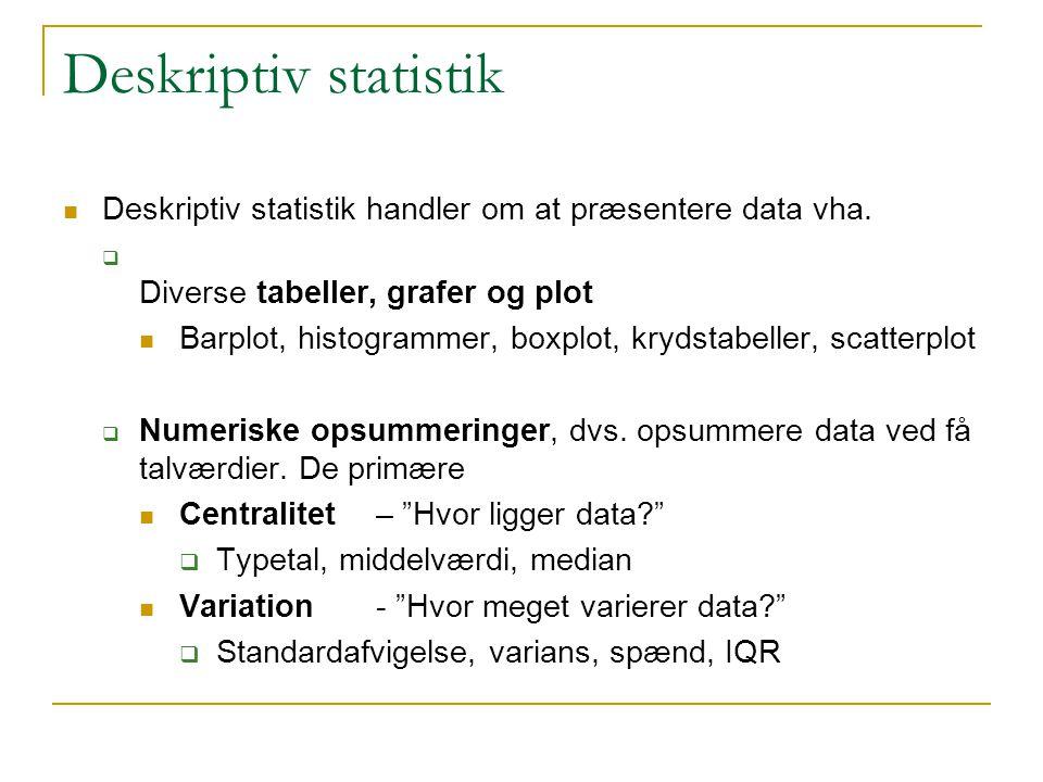 Deskriptiv statistik Deskriptiv statistik handler om at præsentere data vha. Diverse tabeller, grafer og plot.