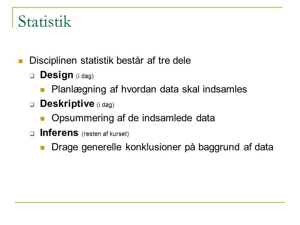 Statistik Disciplinen statistik består af tre dele Design (i dag)