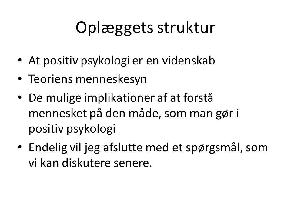 Oplæggets struktur At positiv psykologi er en videnskab