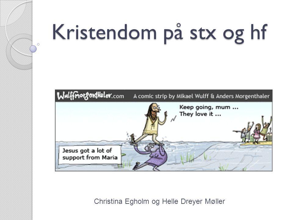 Kristendom på stx og hf Christina Egholm og Helle Dreyer Møller