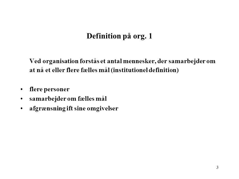 Definition på org. 1 Ved organisation forstås et antal mennesker, der samarbejder om at nå et eller flere fælles mål (institutionel definition)