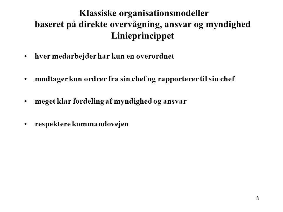 Klassiske organisationsmodeller baseret på direkte overvågning, ansvar og myndighed Linieprincippet