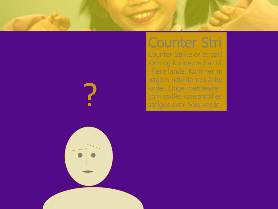 Counter Stri Counter Strike er et spill som og kunderne har kl i flere lande. Kommer m bagom udviklernes arbe koder. Unge mennesker som spiller konsolspil er sælges over hele verde
