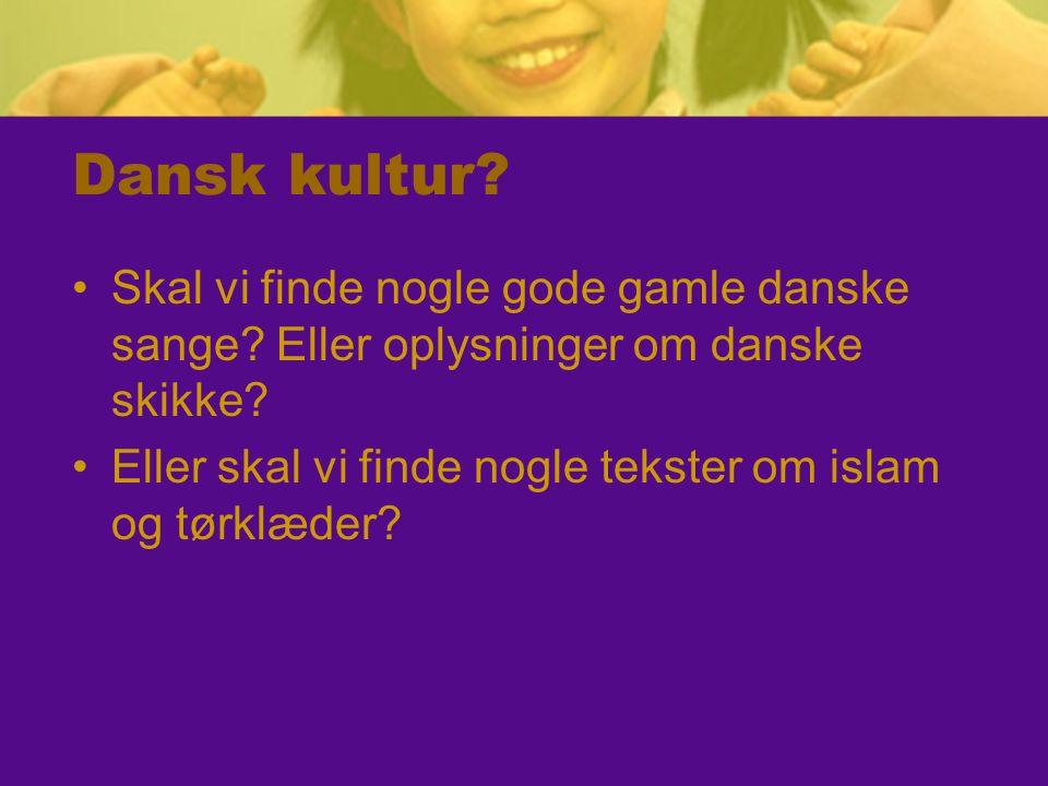 Dansk kultur Skal vi finde nogle gode gamle danske sange Eller oplysninger om danske skikke