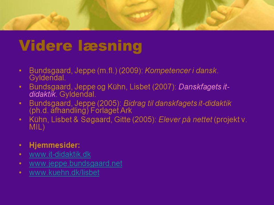 Videre læsning Bundsgaard, Jeppe (m.fl.) (2009): Kompetencer i dansk. Gyldendal.