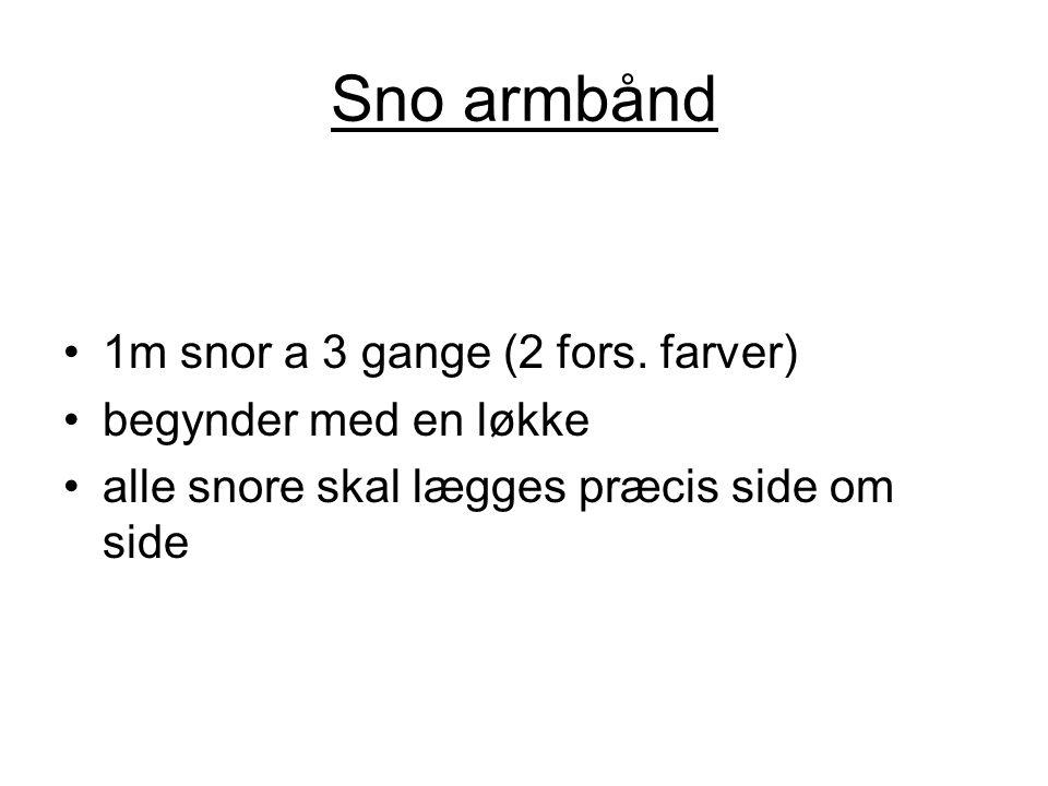 Sno armbånd 1m snor a 3 gange (2 fors. farver) begynder med en løkke