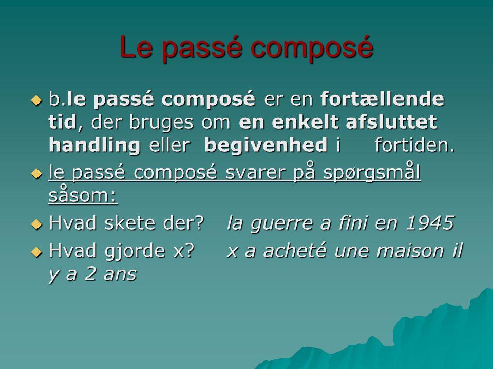 Le passé composé b.le passé composé er en fortællende tid, der bruges om en enkelt afsluttet handling eller begivenhed i fortiden.