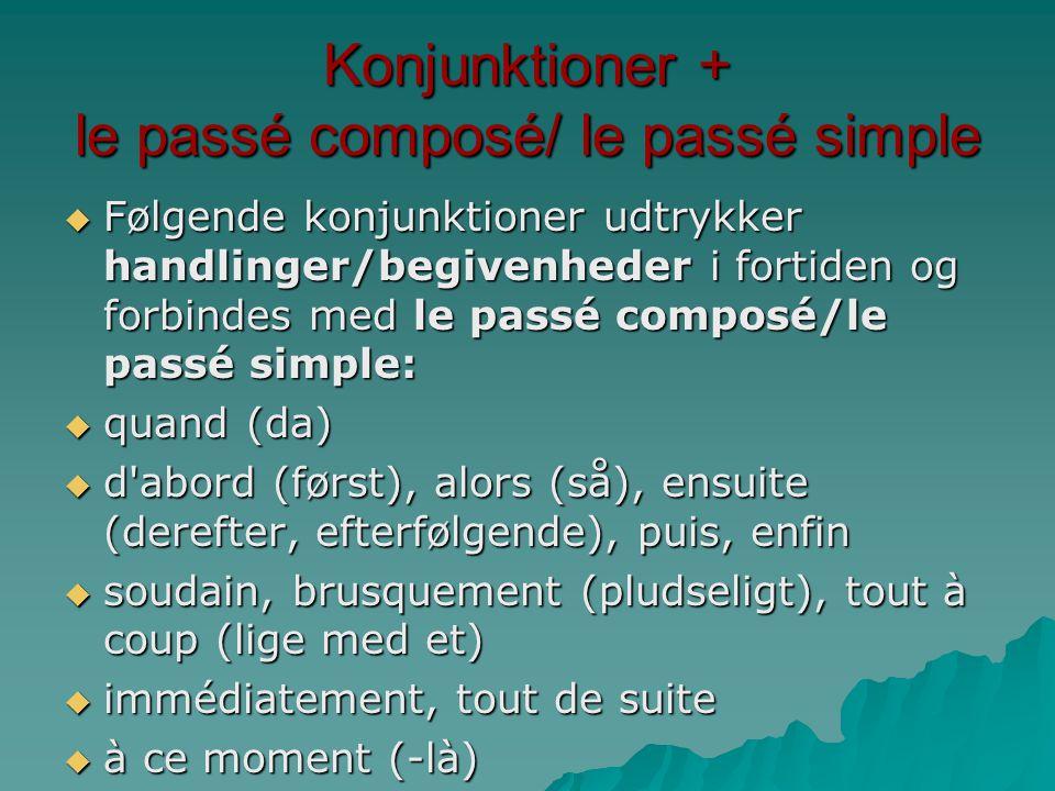 Konjunktioner + le passé composé/ le passé simple