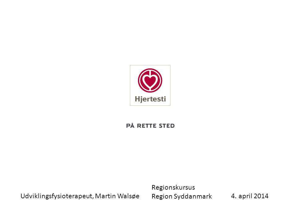 Regionskursus Region Syddanmark Udviklingsfysioterapeut, Martin Walsøe 4. april 2014