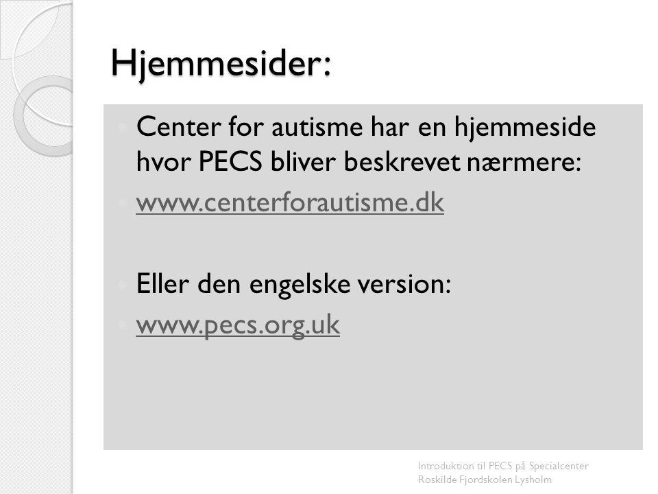 Hjemmesider: Center for autisme har en hjemmeside hvor PECS bliver beskrevet nærmere: www.centerforautisme.dk.