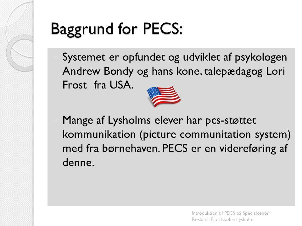 Baggrund for PECS: Systemet er opfundet og udviklet af psykologen Andrew Bondy og hans kone, talepædagog Lori Frost fra USA.