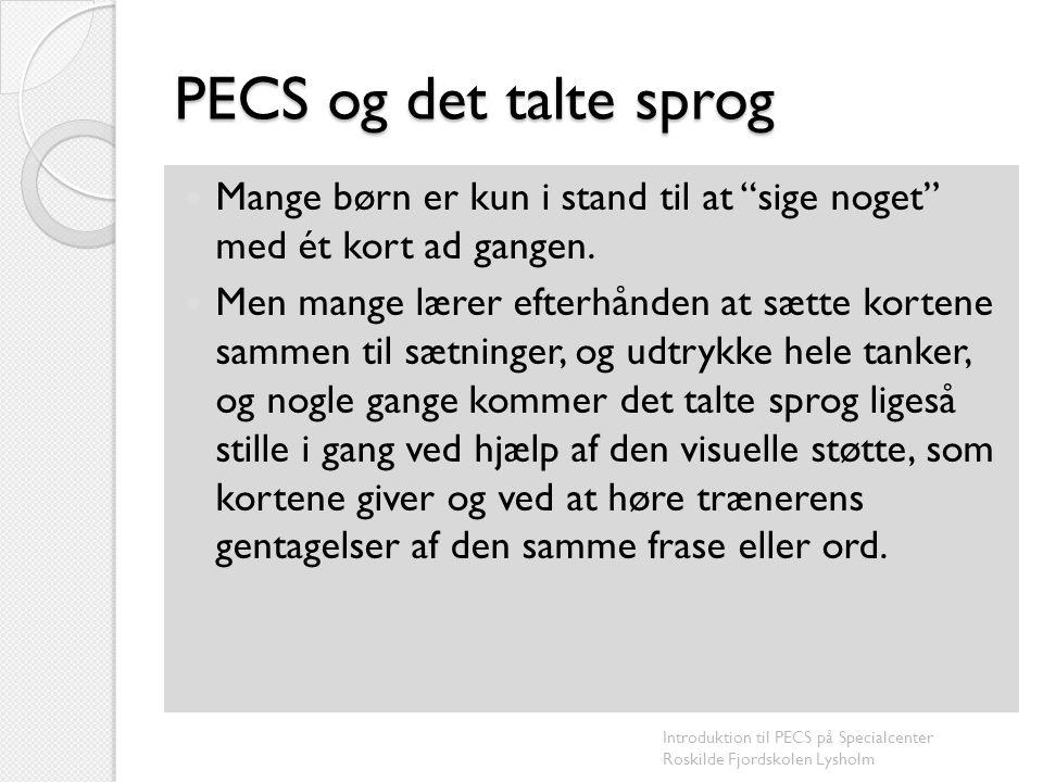 PECS og det talte sprog Mange børn er kun i stand til at sige noget med ét kort ad gangen.