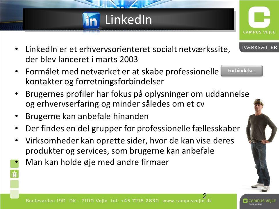 LinkedIn LinkedIn er et erhvervsorienteret socialt netværkssite, der blev lanceret i marts 2003.