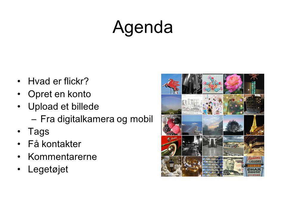 Agenda Hvad er flickr Opret en konto Upload et billede