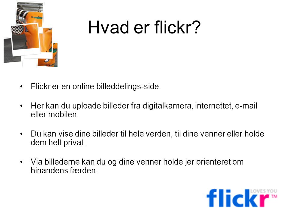 Hvad er flickr Flickr er en online billeddelings-side.