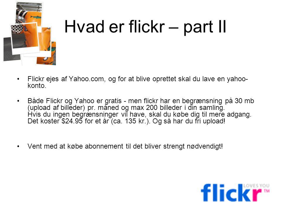 Hvad er flickr – part II Flickr ejes af Yahoo.com, og for at blive oprettet skal du lave en yahoo-konto.