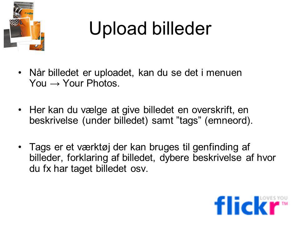 Upload billeder Når billedet er uploadet, kan du se det i menuen You → Your Photos.