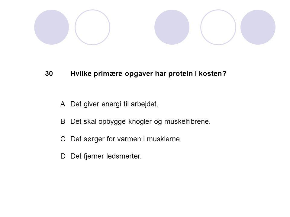30 Hvilke primære opgaver har protein i kosten A. Det giver energi til arbejdet. B. Det skal opbygge knogler og muskelfibrene.