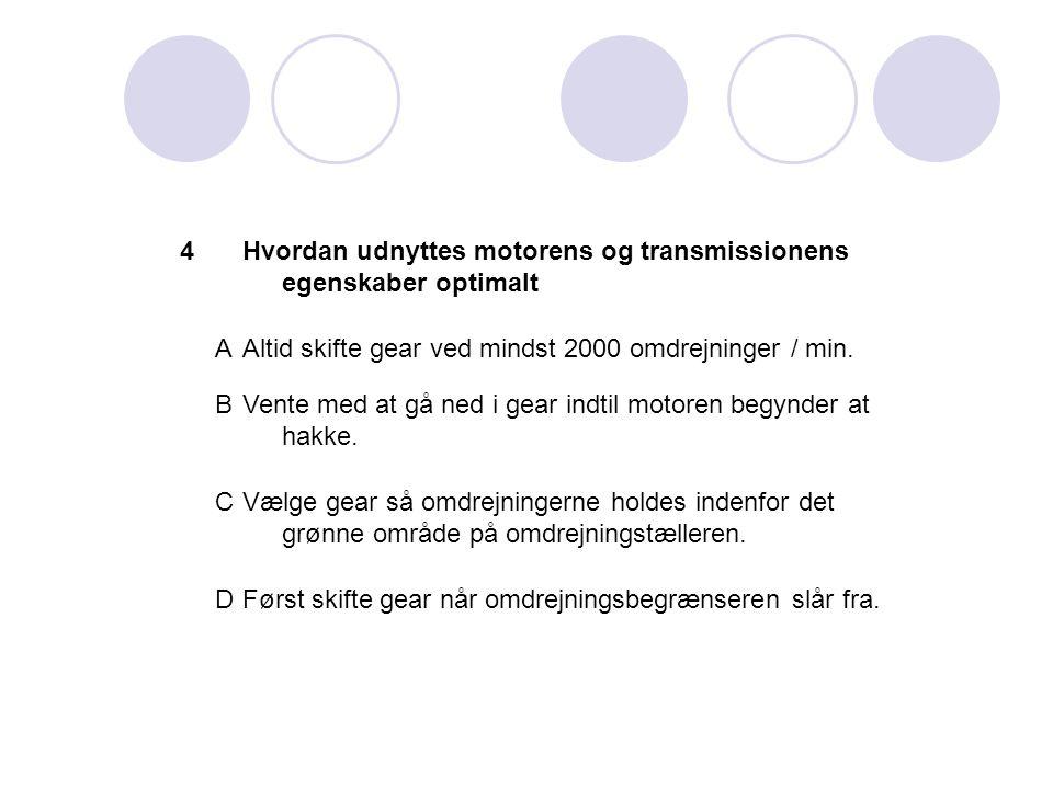 4 Hvordan udnyttes motorens og transmissionens egenskaber optimalt. A. Altid skifte gear ved mindst 2000 omdrejninger / min.
