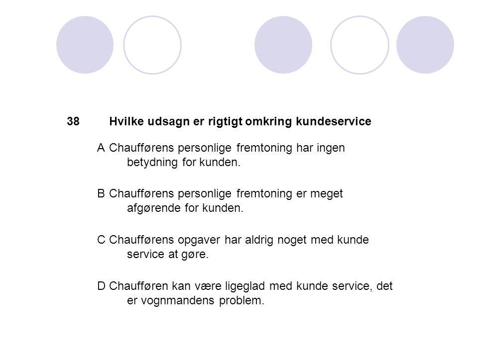 38 Hvilke udsagn er rigtigt omkring kundeservice. A. Chaufførens personlige fremtoning har ingen betydning for kunden.