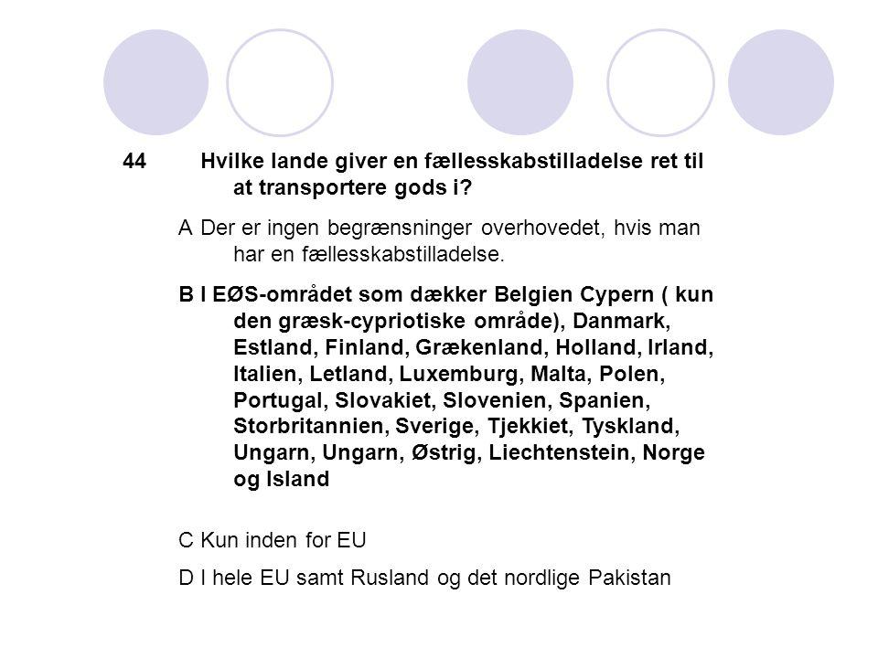 44 Hvilke lande giver en fællesskabstilladelse ret til at transportere gods i A.