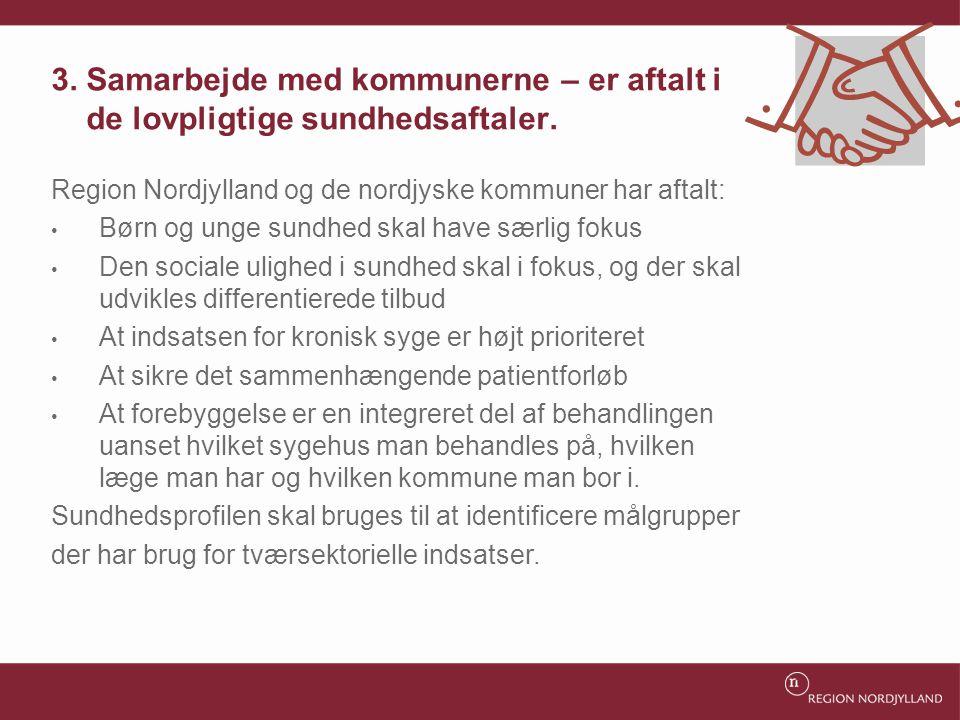 3. Samarbejde med kommunerne – er aftalt i de lovpligtige sundhedsaftaler.