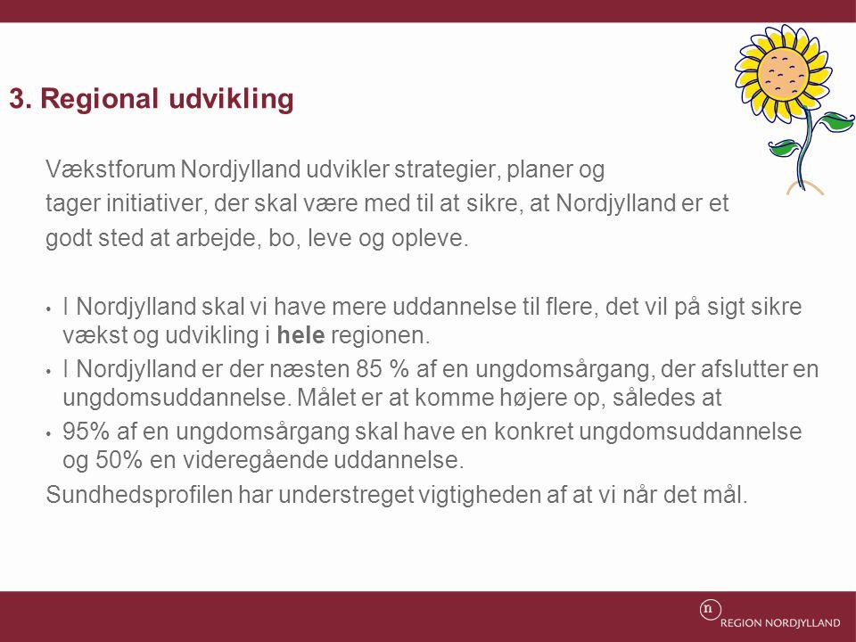3. Regional udvikling Vækstforum Nordjylland udvikler strategier, planer og. tager initiativer, der skal være med til at sikre, at Nordjylland er et.