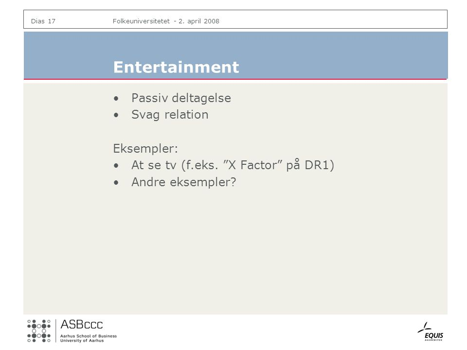Entertainment Passiv deltagelse Svag relation Eksempler:
