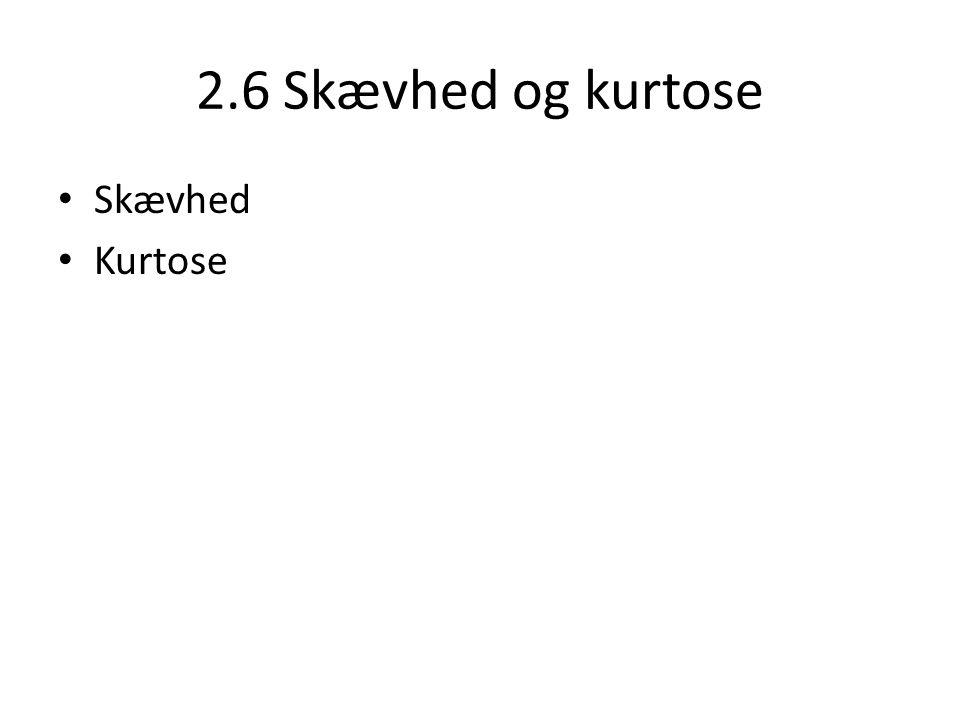 2.6 Skævhed og kurtose Skævhed Kurtose
