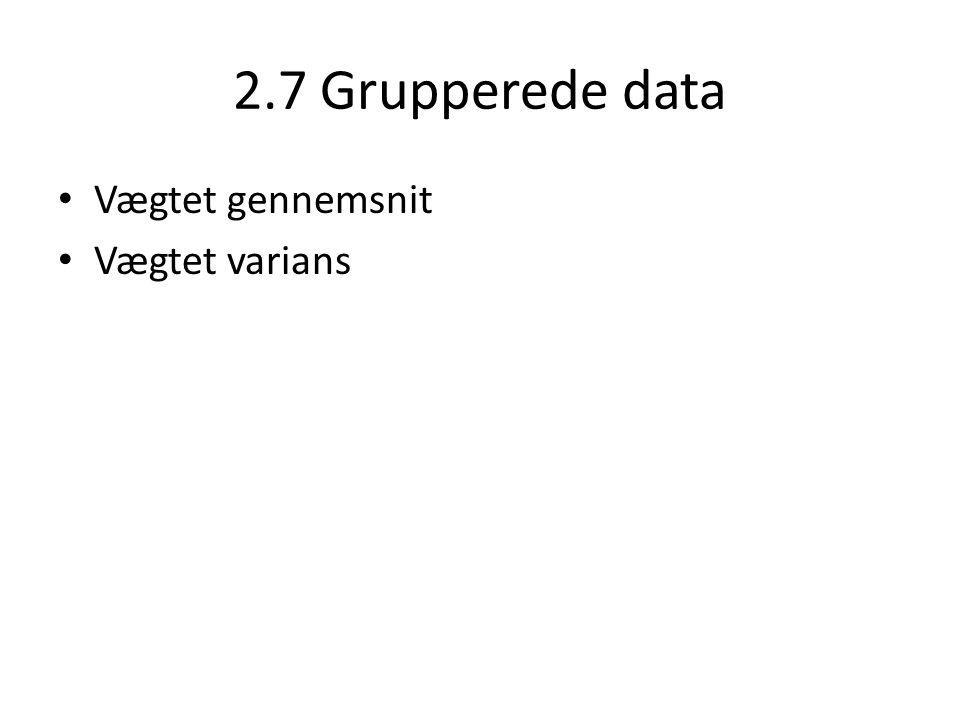 2.7 Grupperede data Vægtet gennemsnit Vægtet varians